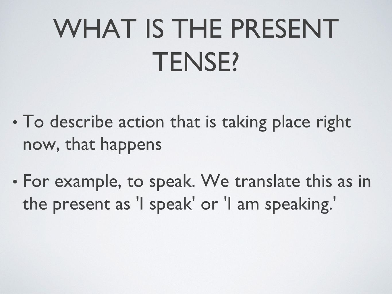 WHAT IS THE PRESENT TENSE