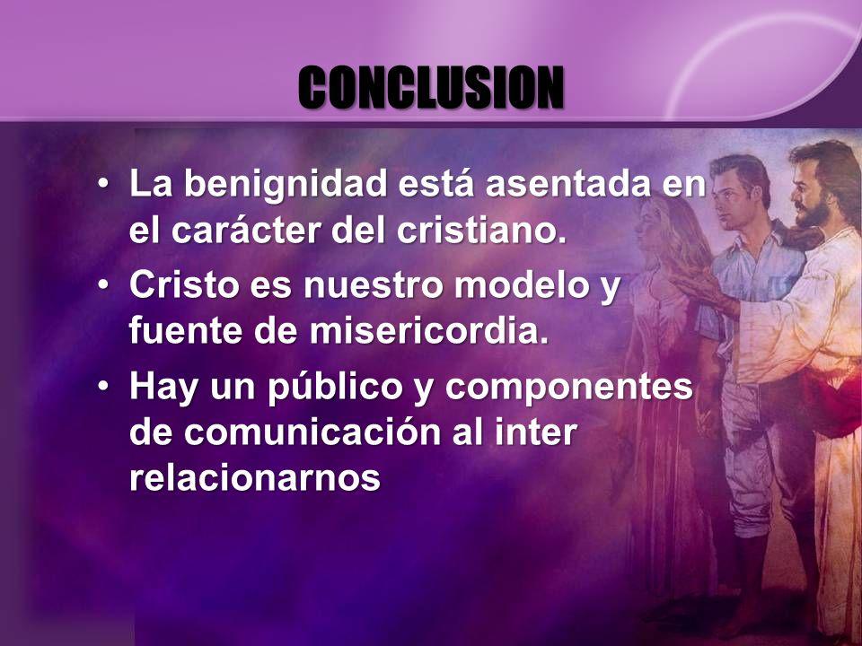CONCLUSION La benignidad está asentada en el carácter del cristiano.