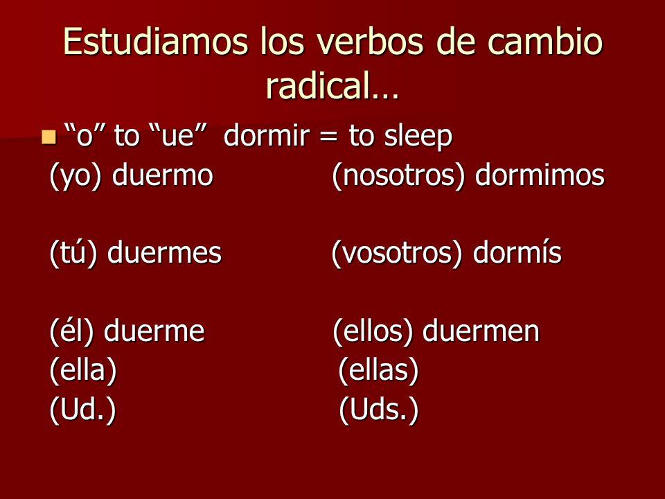Estudiamos los verbos de cambio radical…