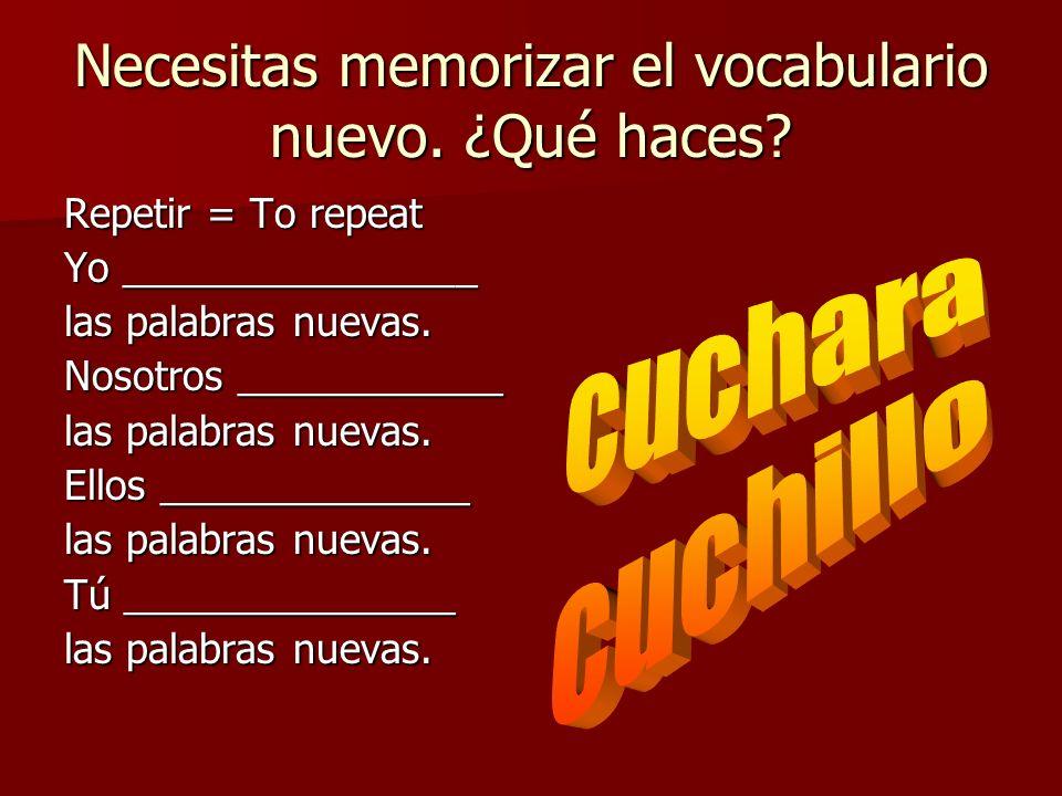 Necesitas memorizar el vocabulario nuevo. ¿Qué haces