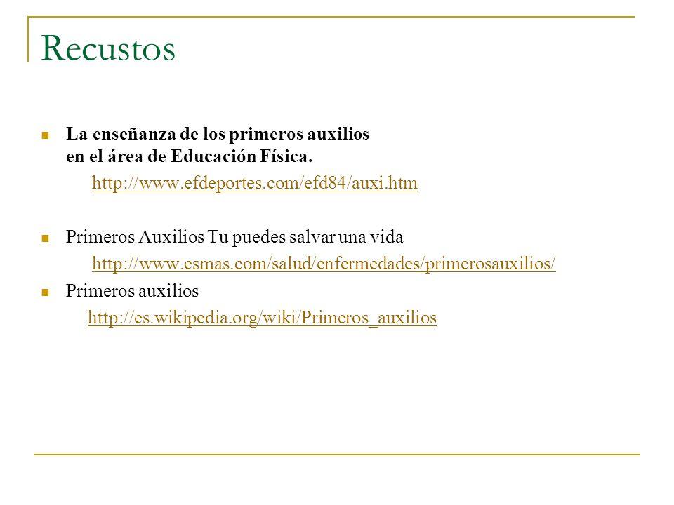 Recustos La enseñanza de los primeros auxilios en el área de Educación Física. http://www.efdeportes.com/efd84/auxi.htm.