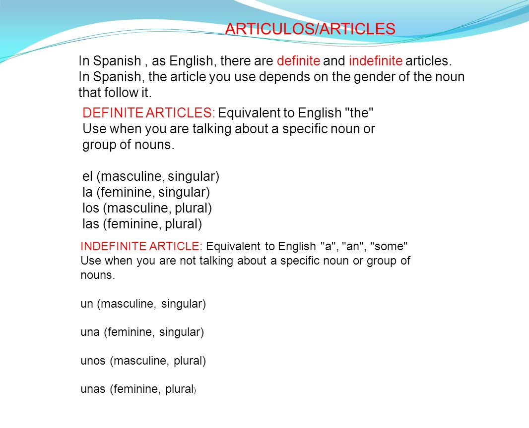 ARTICULOS/ARTICLES In Spanish , as English, there are definite and indefinite articles.