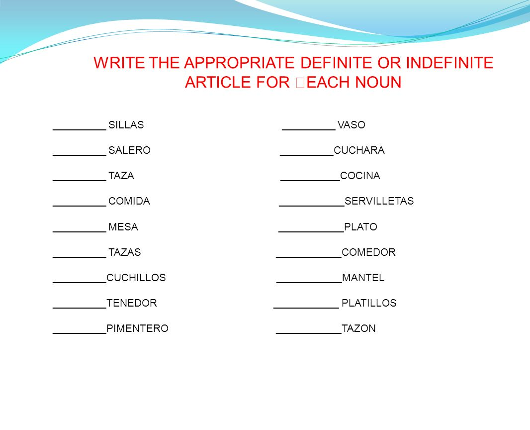 WRITE THE APPROPRIATE DEFINITE OR INDEFINITE ARTICLE FOR EACH NOUN