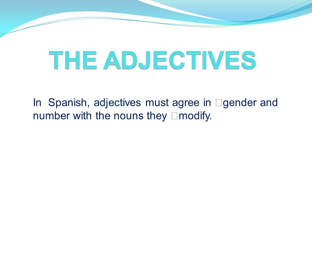 In Spanish, adjectives must agree in gender and number with the nouns they modify.