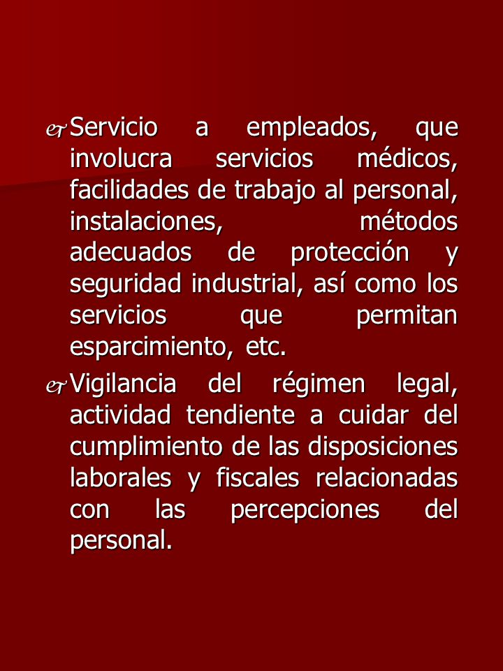 Servicio a empleados, que involucra servicios médicos, facilidades de trabajo al personal, instalaciones, métodos adecuados de protección y seguridad industrial, así como los servicios que permitan esparcimiento, etc.