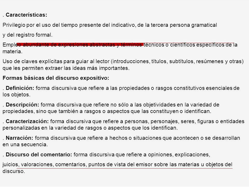 . Características: Privilegio por el uso del tiempo presente del indicativo, de la tercera persona gramatical.