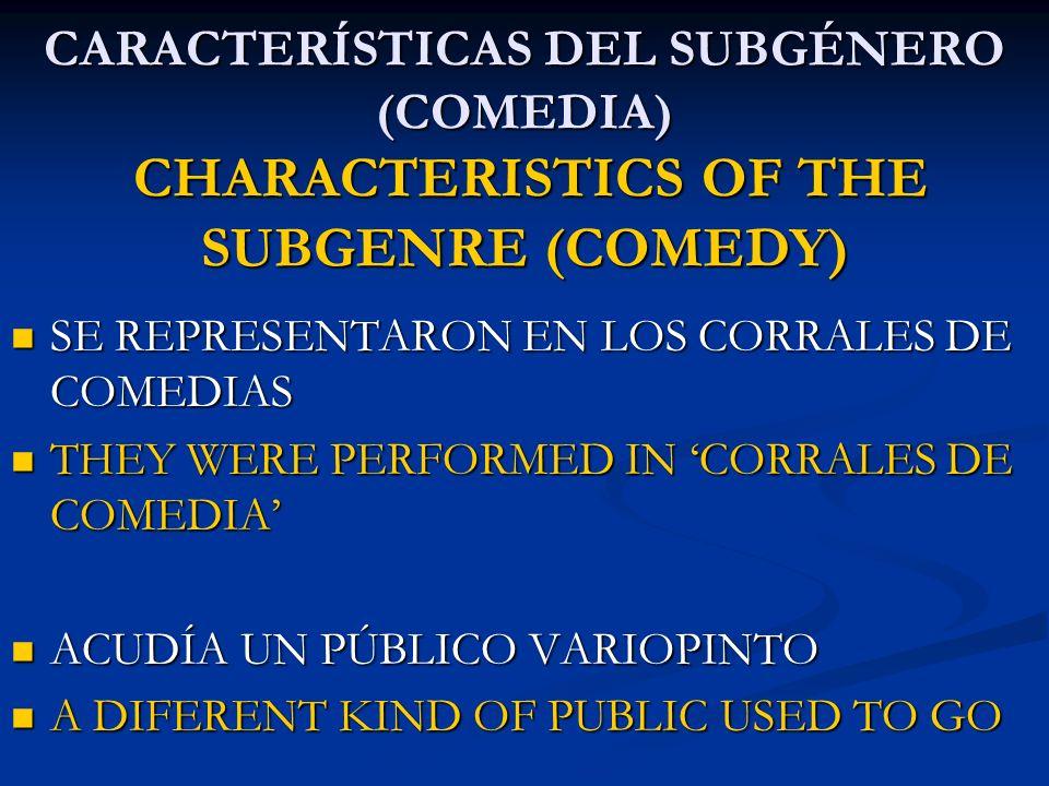 CARACTERÍSTICAS DEL SUBGÉNERO (COMEDIA) CHARACTERISTICS OF THE SUBGENRE (COMEDY)
