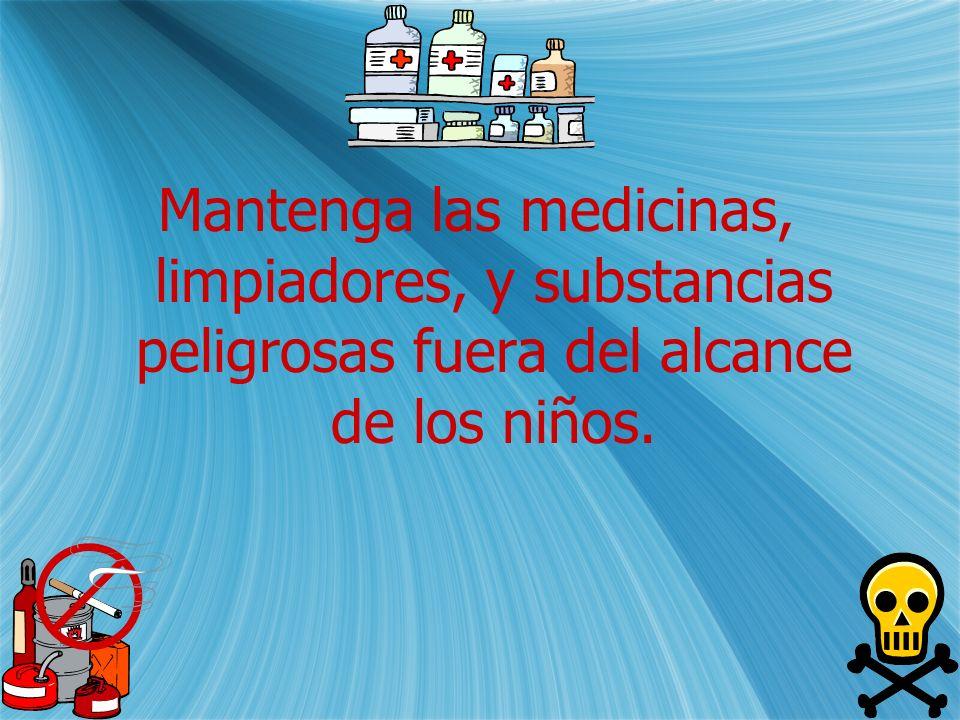 Mantenga las medicinas, limpiadores, y substancias peligrosas fuera del alcance de los niños.