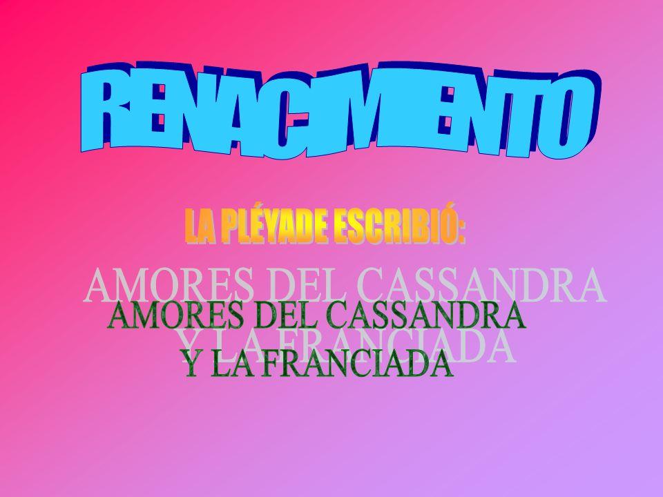 RENACIMIENTO LA PLÉYADE ESCRIBIÓ: AMORES DEL CASSANDRA Y LA FRANCIADA