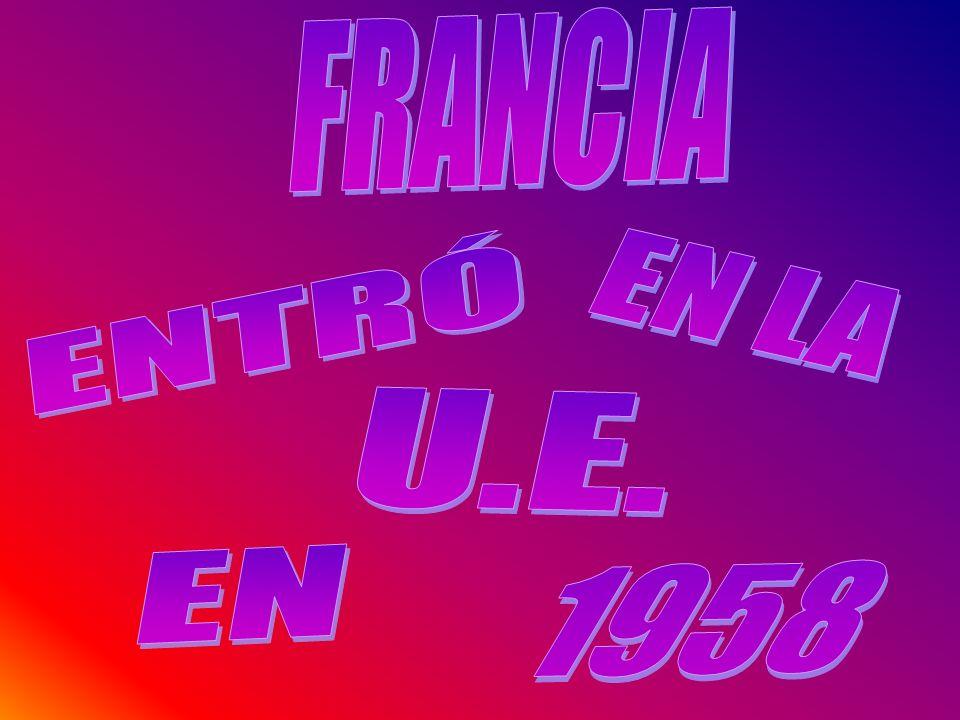 FRANCIA EN LA ENTRÓ U.E. 1958 EN