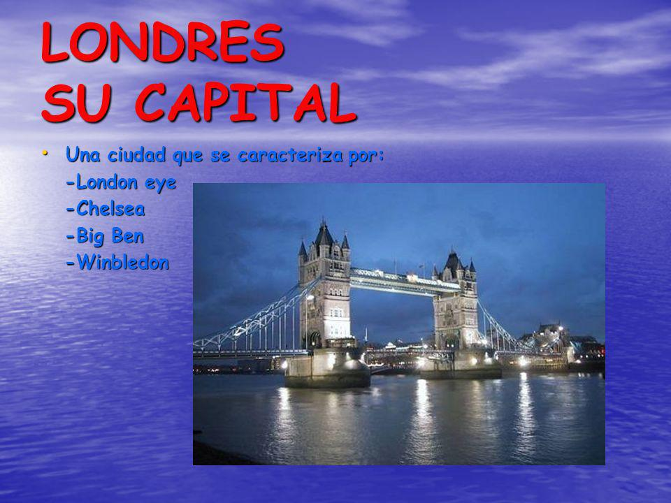 LONDRES SU CAPITAL Una ciudad que se caracteriza por: -London eye