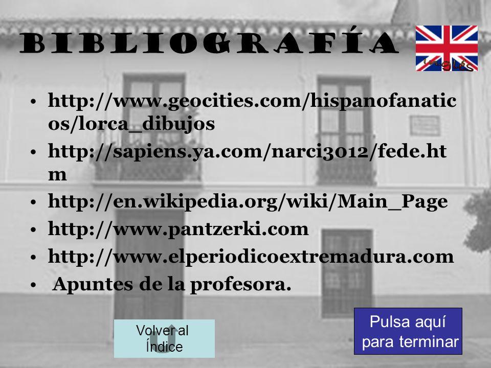 BiBLIografía Inglés. http://www.geocities.com/hispanofanaticos/lorca_dibujos. http://sapiens.ya.com/narci3012/fede.htm.