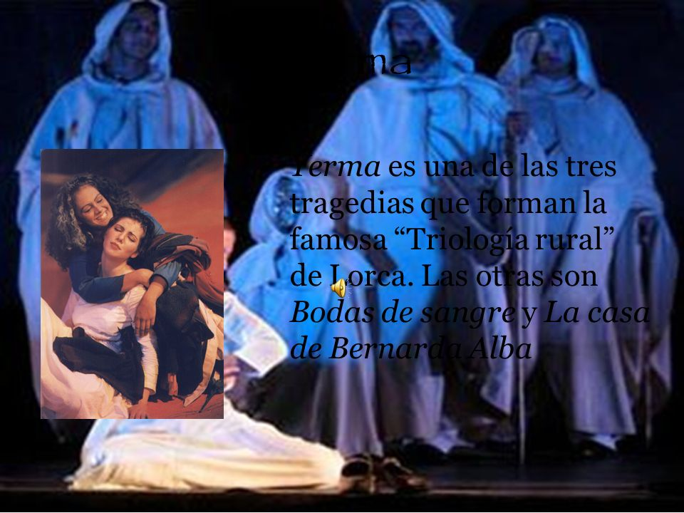 Yerma Yerma es una de las tres tragedias que forman la famosa Triología rural de Lorca. Las otras son Bodas de sangre y La casa de Bernarda Alba.