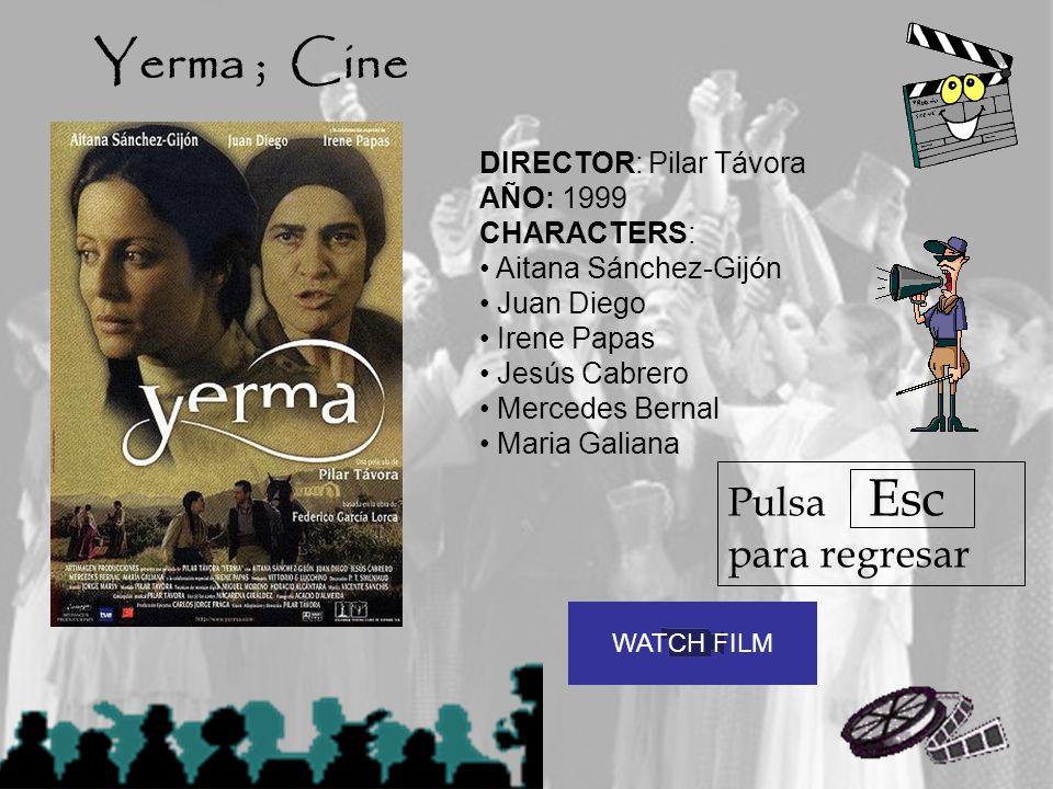 Yerma ; Cine Pulsa Esc para regresar DIRECTOR: Pilar Távora AÑO: 1999