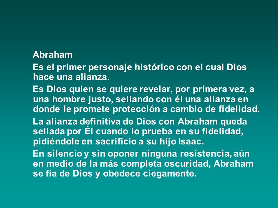 Abraham Es el primer personaje histórico con el cual Dios hace una alianza.