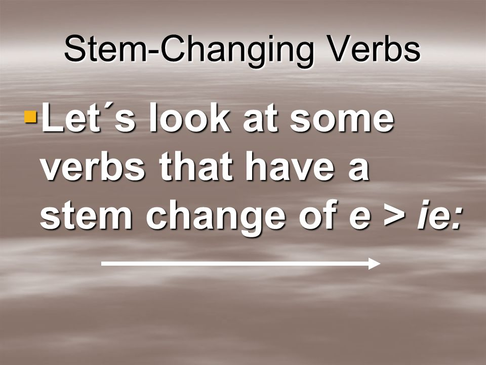 Let´s look at some verbs that have a stem change of e > ie: