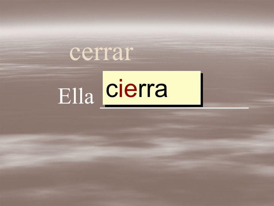 cerrar cierra cierr cerrar cerr Ella _____________