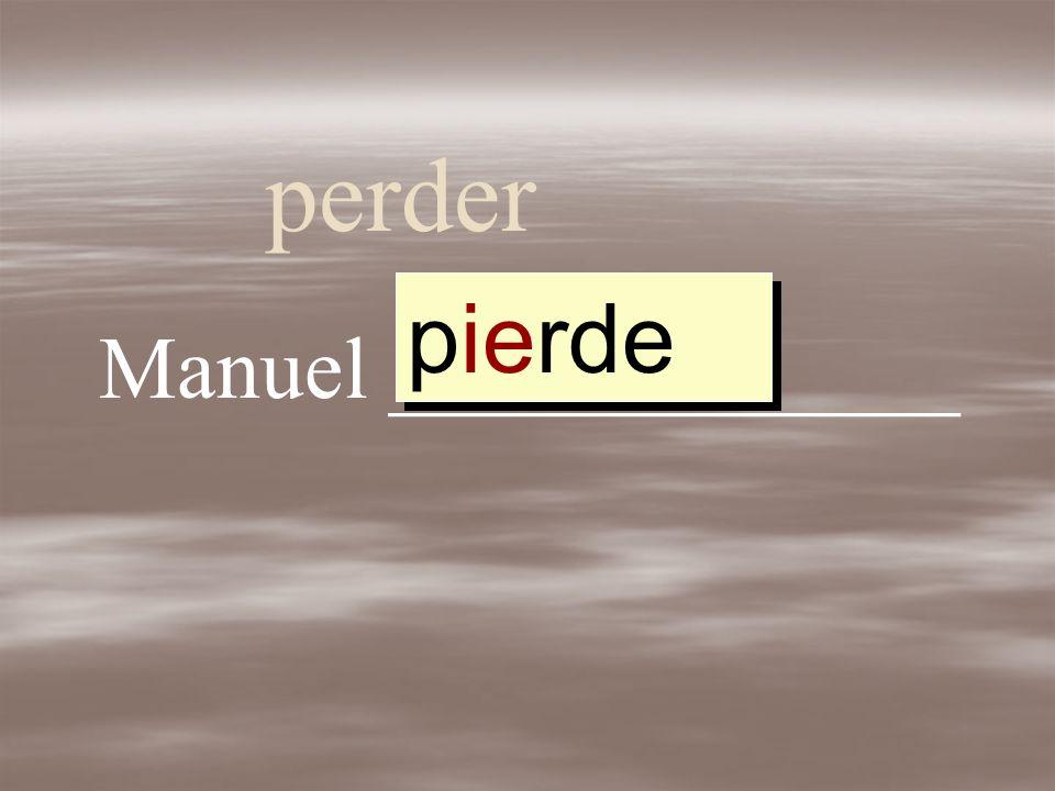 perder pierde pierd perder perd Manuel _____________