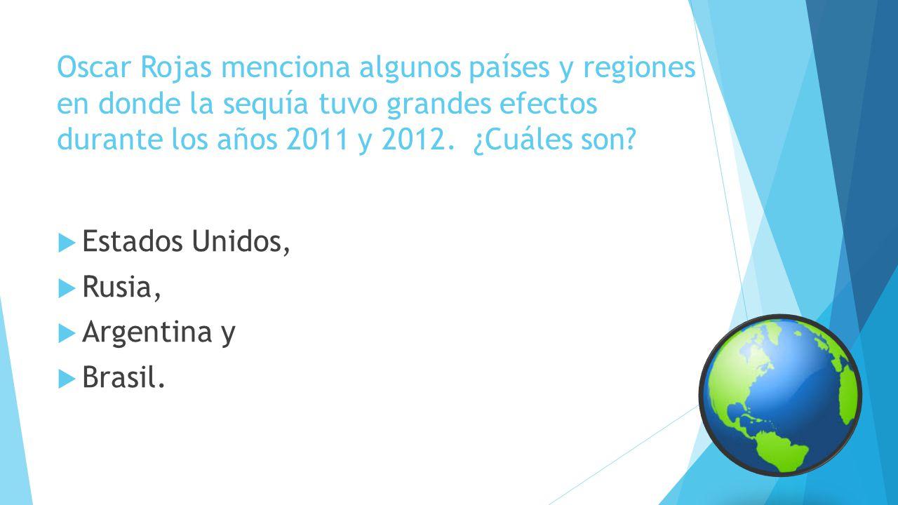 Oscar Rojas menciona algunos países y regiones en donde la sequía tuvo grandes efectos durante los años 2011 y 2012. ¿Cuáles son