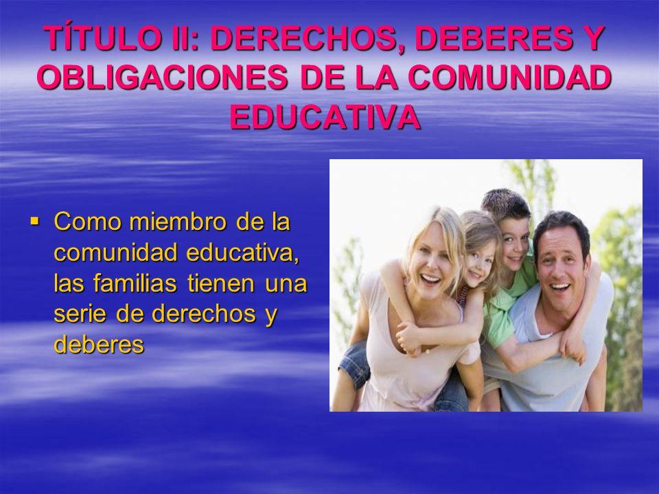 TÍTULO II: DERECHOS, DEBERES Y OBLIGACIONES DE LA COMUNIDAD EDUCATIVA