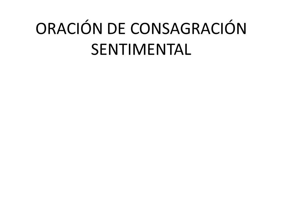 ORACIÓN DE CONSAGRACIÓN SENTIMENTAL