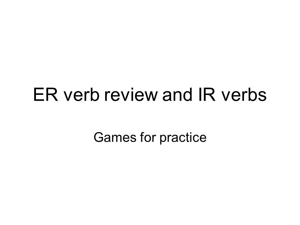 ER verb review and IR verbs