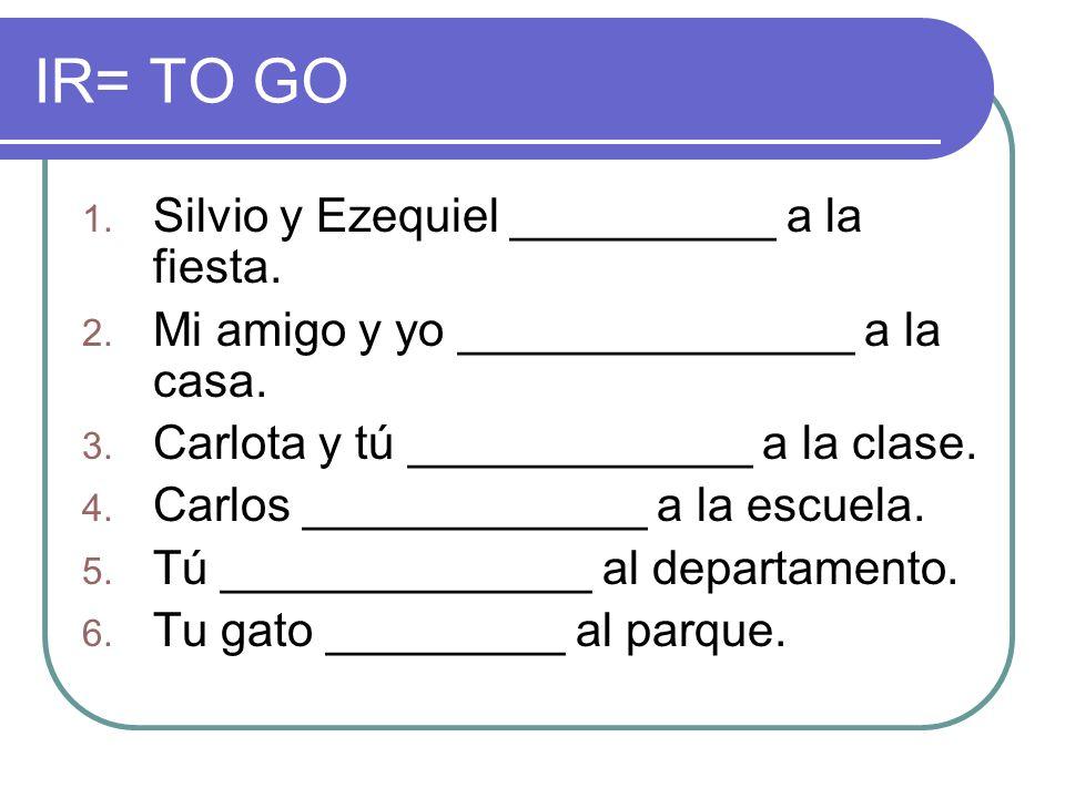 IR= TO GO Silvio y Ezequiel __________ a la fiesta.