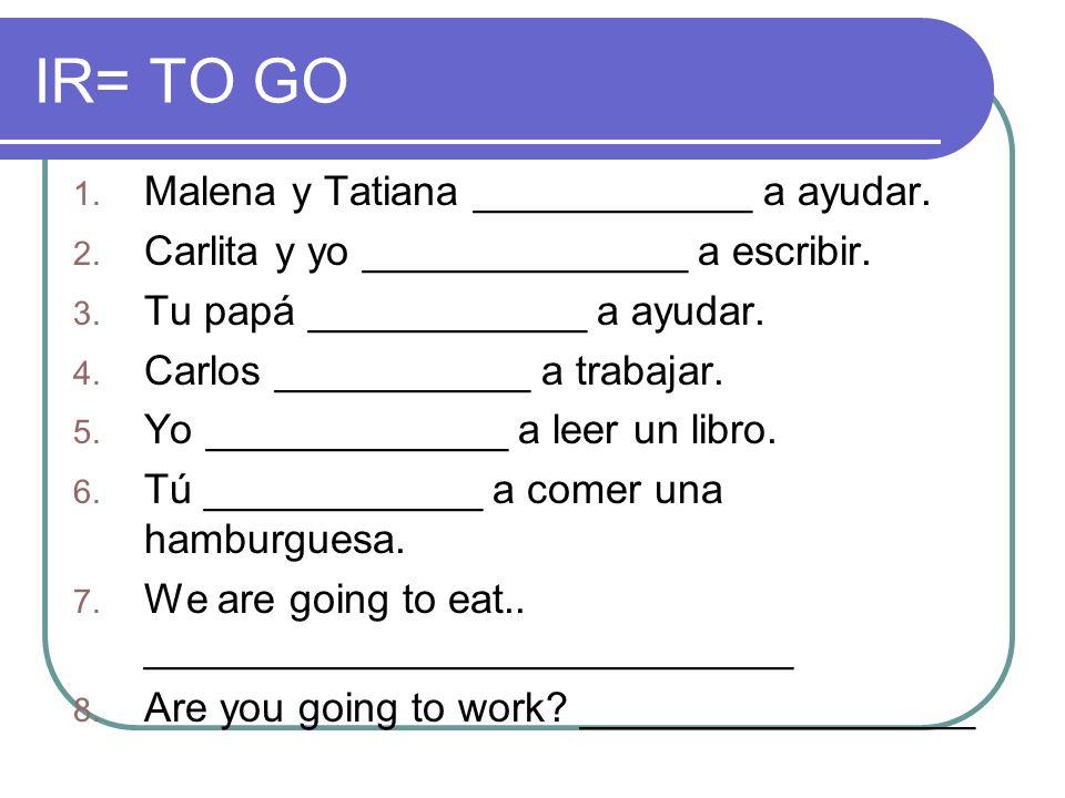 IR= TO GO Malena y Tatiana ____________ a ayudar.