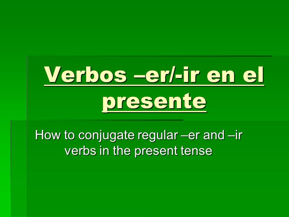 Verbos –er/-ir en el presente