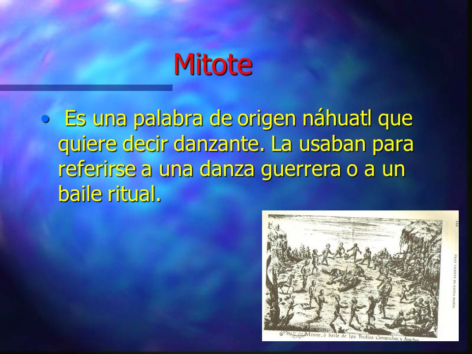 Mitote Es una palabra de origen náhuatl que quiere decir danzante.