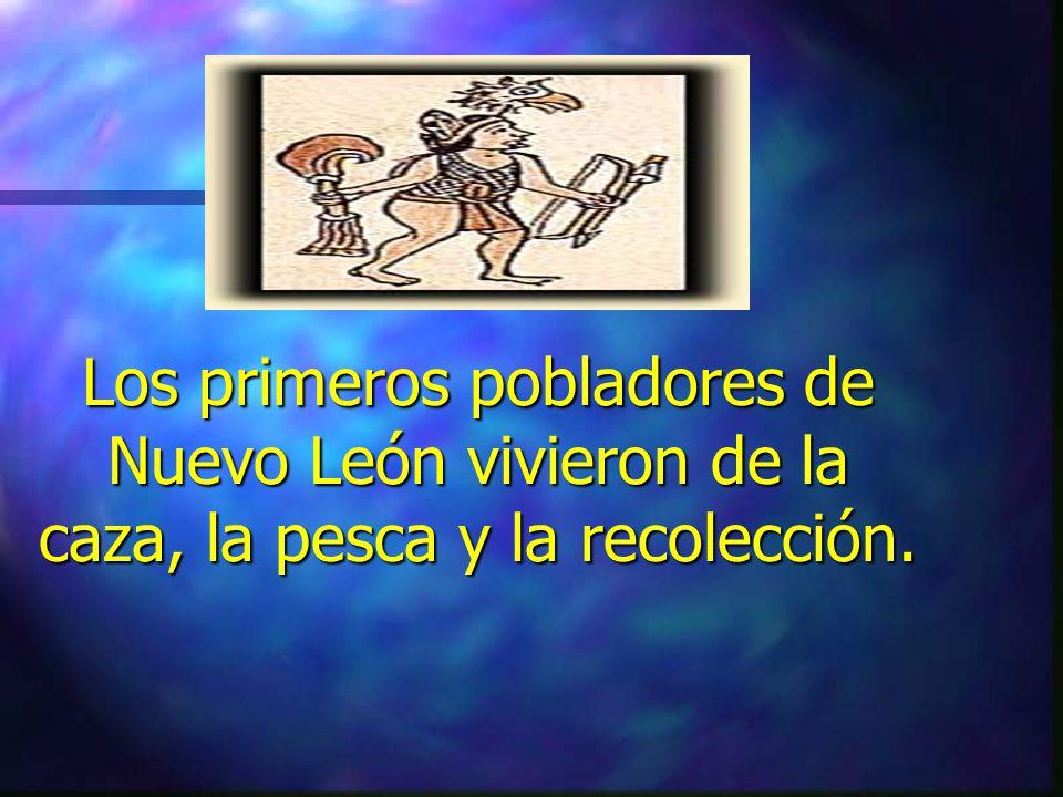 Los primeros pobladores de Nuevo León vivieron de la caza, la pesca y la recolección.