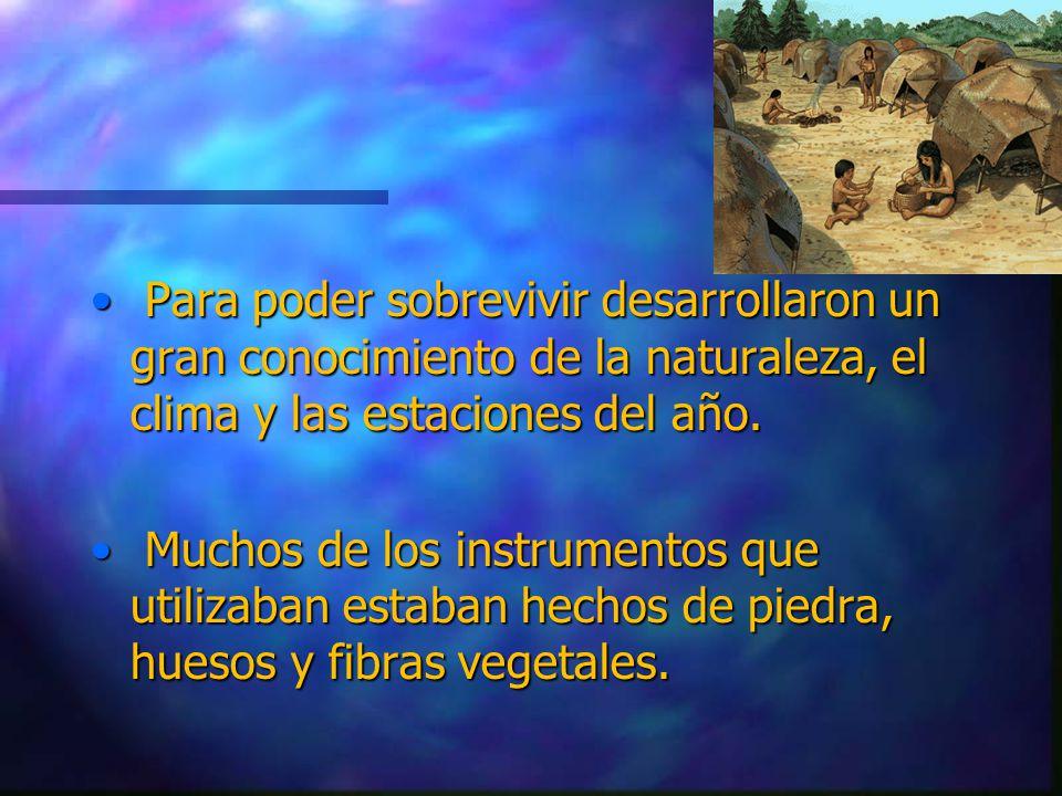 Para poder sobrevivir desarrollaron un gran conocimiento de la naturaleza, el clima y las estaciones del año.