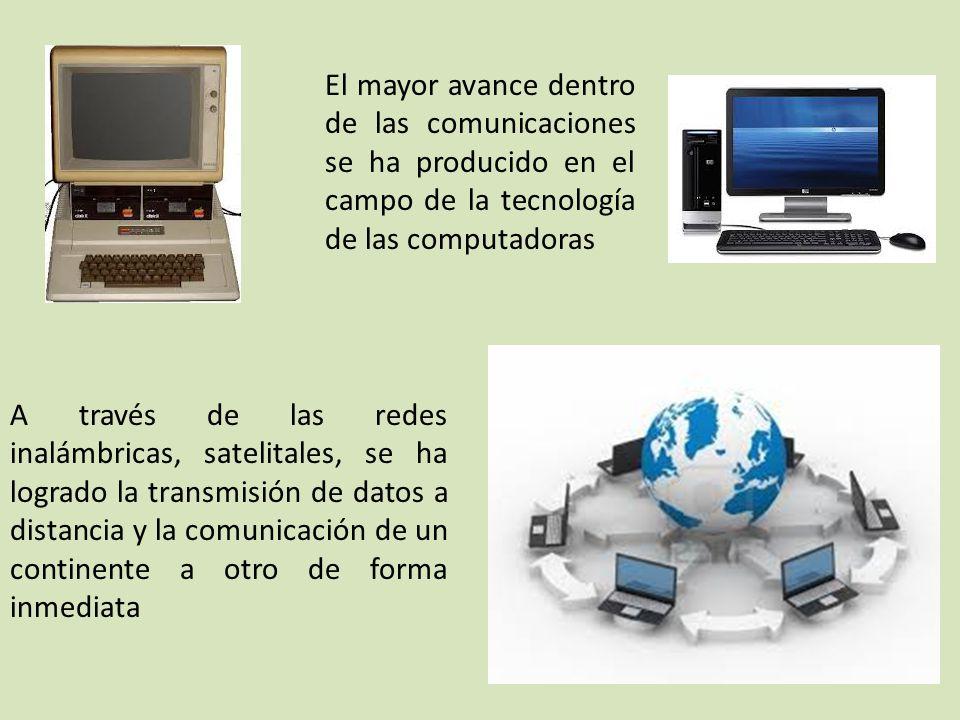 El mayor avance dentro de las comunicaciones se ha producido en el campo de la tecnología de las computadoras