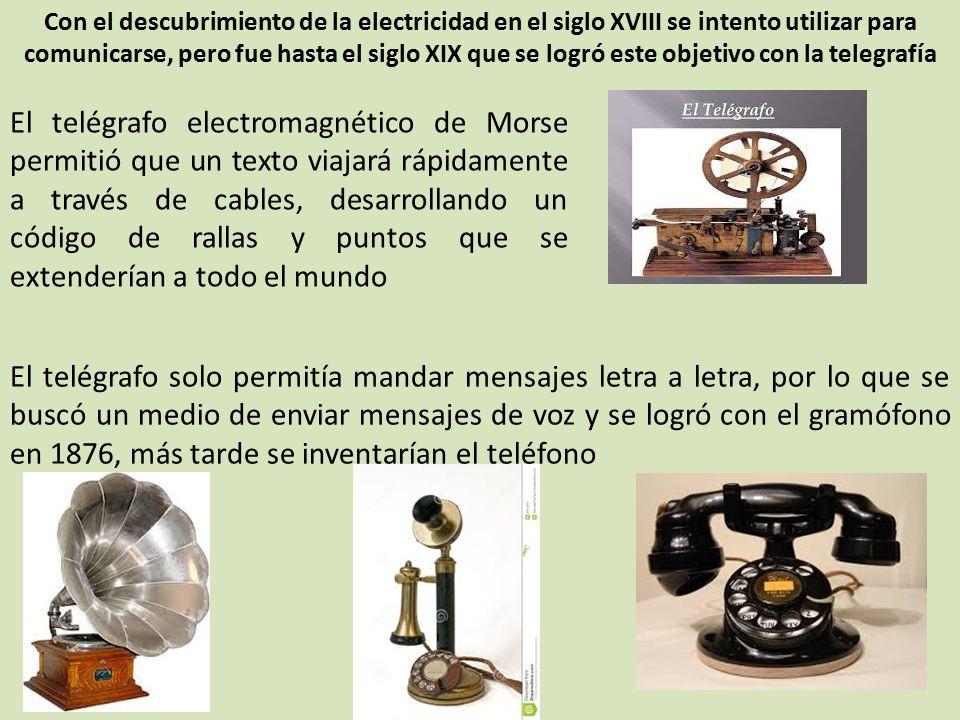 Con el descubrimiento de la electricidad en el siglo XVIII se intento utilizar para comunicarse, pero fue hasta el siglo XIX que se logró este objetivo con la telegrafía