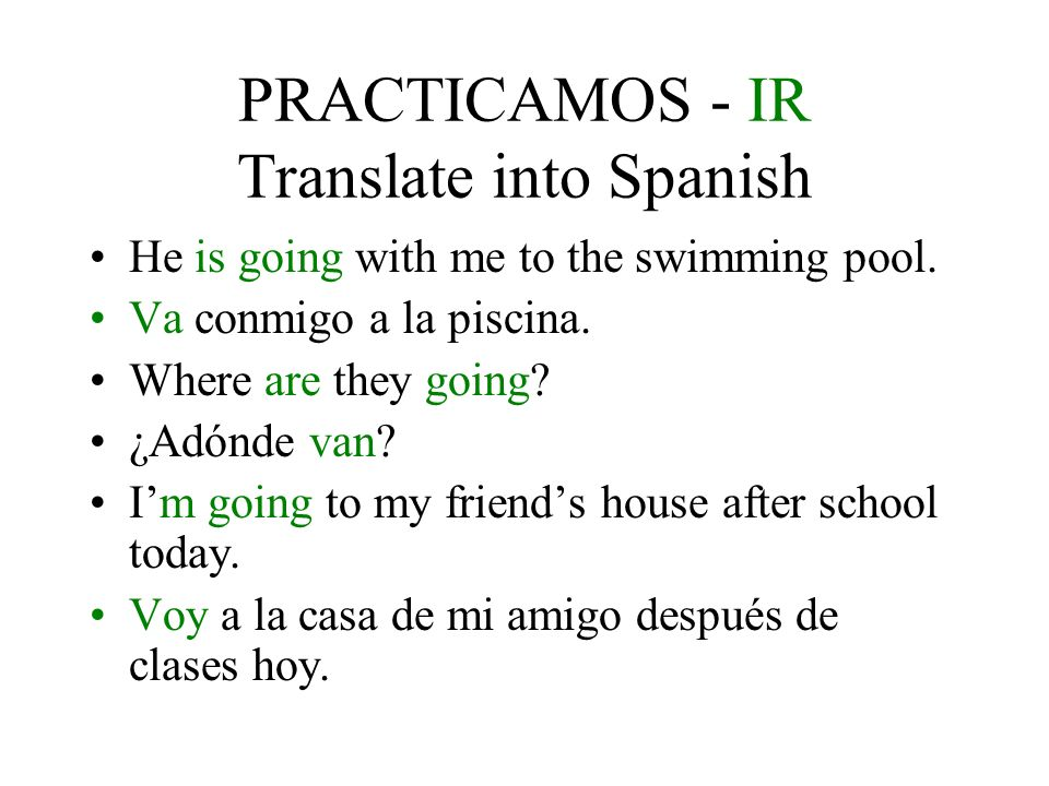 PRACTICAMOS - IR Translate into Spanish