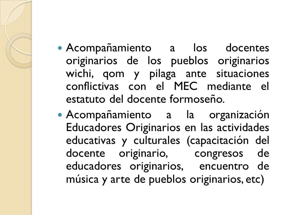 Acompañamiento a los docentes originarios de los pueblos originarios wichi, qom y pilaga ante situaciones conflictivas con el MEC mediante el estatuto del docente formoseño.