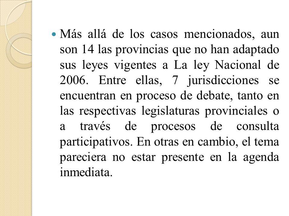 Más allá de los casos mencionados, aun son 14 las provincias que no han adaptado sus leyes vigentes a La ley Nacional de 2006.