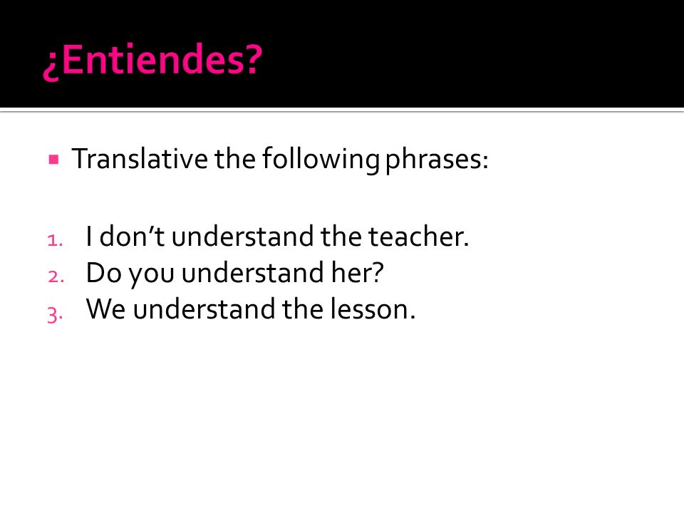 ¿Entiendes Translative the following phrases: