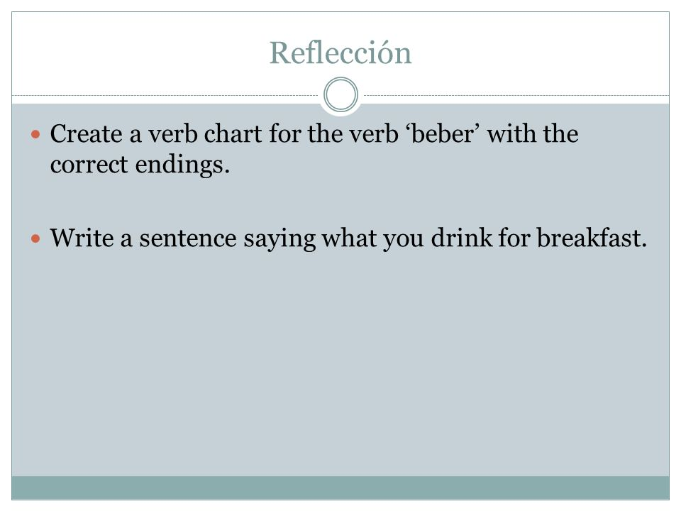 ReflecciónCreate a verb chart for the verb 'beber' with the correct endings.
