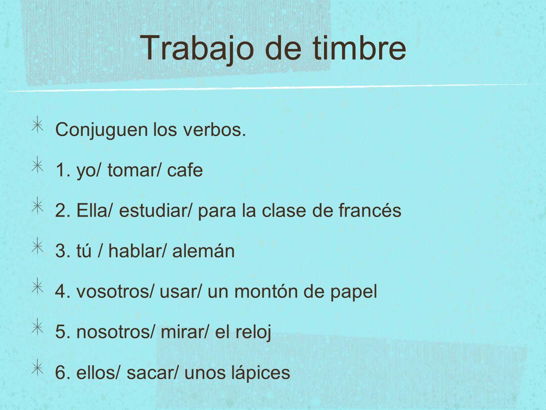 Trabajo de timbre Conjuguen los verbos. 1. yo/ tomar/ cafe