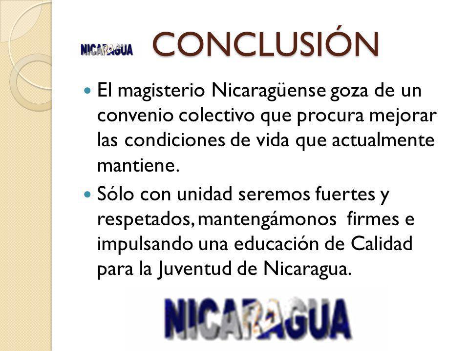 CONCLUSIÓN El magisterio Nicaragüense goza de un convenio colectivo que procura mejorar las condiciones de vida que actualmente mantiene.