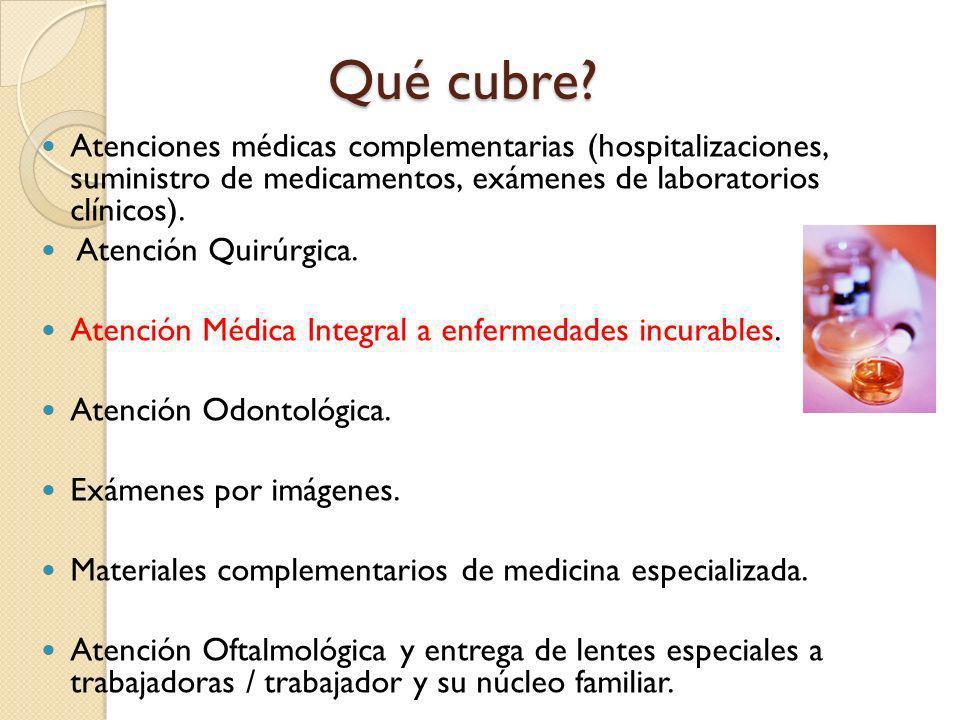 Qué cubre Atenciones médicas complementarias (hospitalizaciones, suministro de medicamentos, exámenes de laboratorios clínicos).