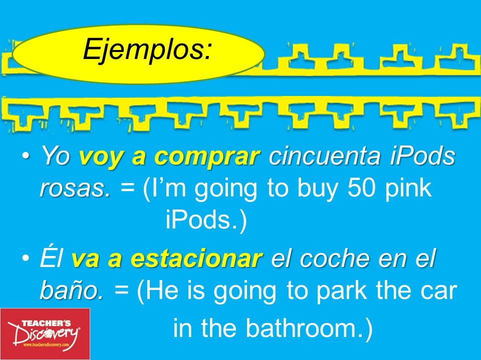 Ejemplos:Yo voy a comprar cincuenta iPods rosas. = (I'm going to buy 50 pink iPods.)