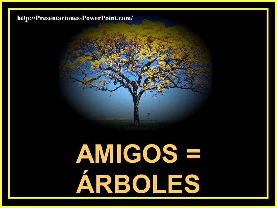 http://Presentaciones-PowerPoint.com/ AMIGOS = ÁRBOLES