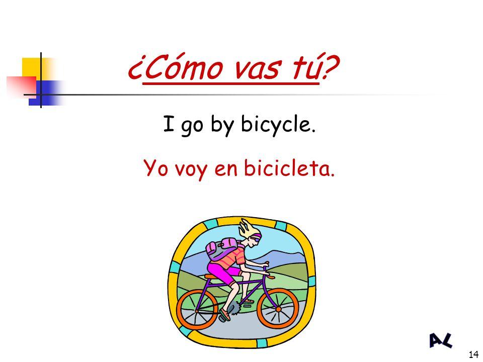 ¿Cómo vas tú I go by bicycle. Yo voy en bicicleta.