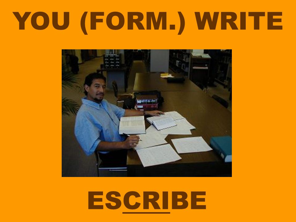YOU (FORM.) WRITE ESCRIBE