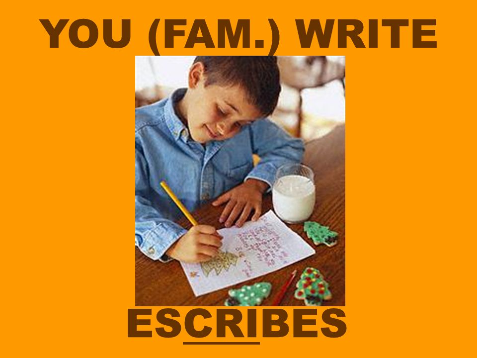 YOU (FAM.) WRITE ESCRIBES