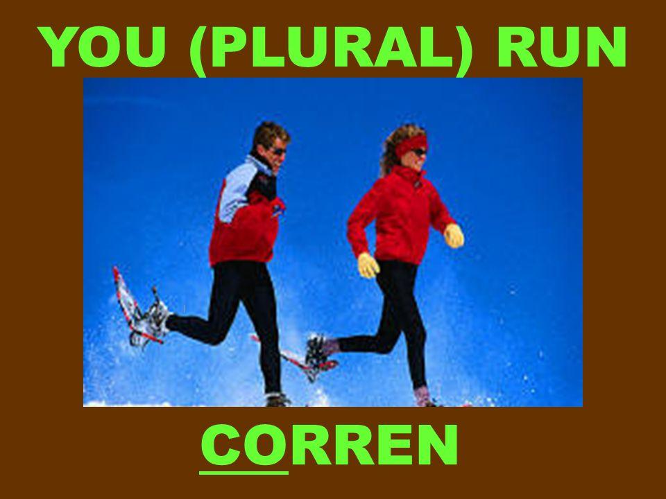 YOU (PLURAL) RUN CORREN