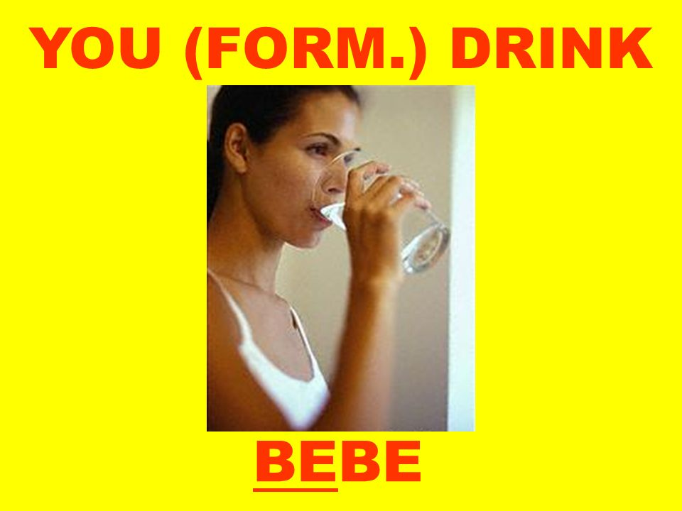YOU (FORM.) DRINK BEBE