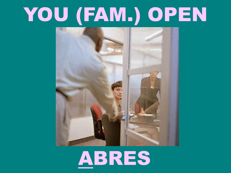 YOU (FAM.) OPEN ABRES